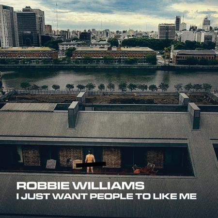 Robbie Williams - I Just Want People To Like Me