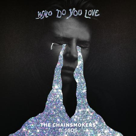 The Chainsmokers - & 5 Seconds Of Summer - Who Do You Love