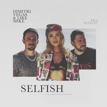 Dimitri Vegas & Like Mike - feat. Era Istrefi - Selfish